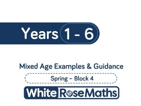 White Rose Maths - Mixed Age Schemes by Year Group - Spring - Block 4