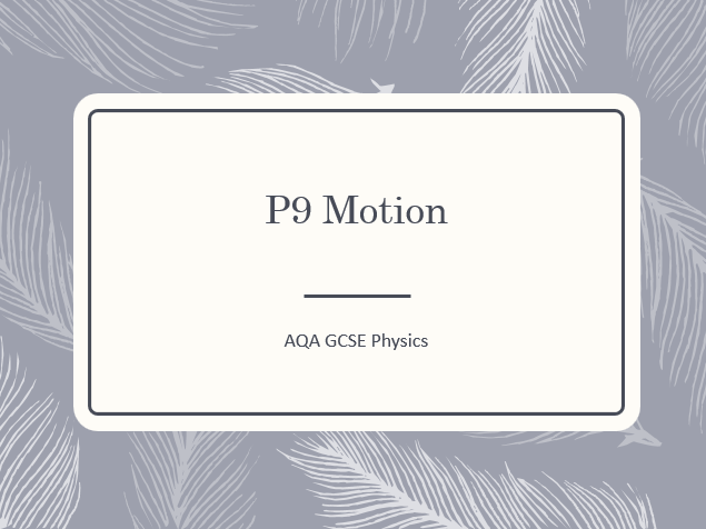 AQA GCSE Physics (9-1) P9 Motion ALL LESSONS