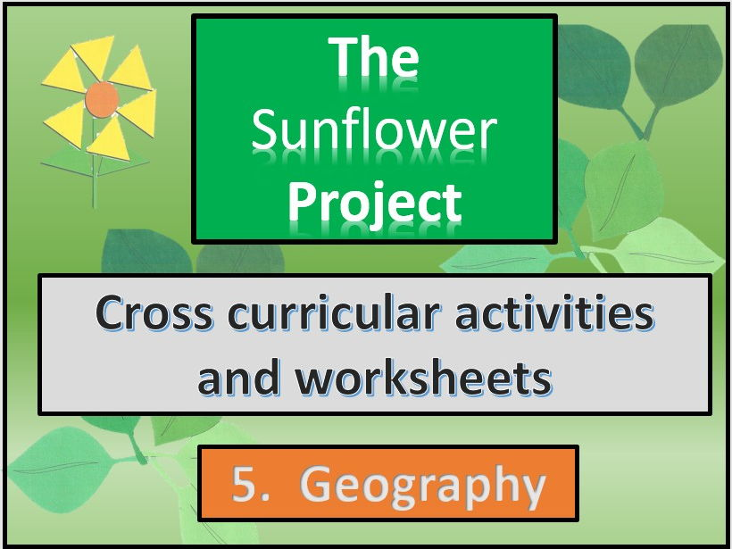 The sunflower project.Geography. Cross curricular  worksheets. Section 5.