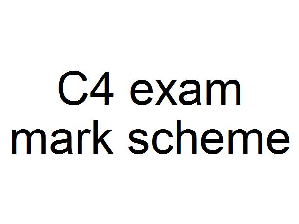 C4 exam paper mark scheme