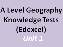 A-Level Edexcel Geography - Knowledge Tests Unit 1
