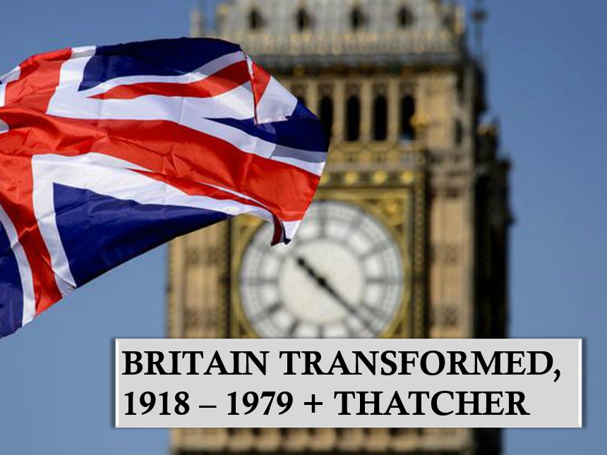 Britain transformed, 1918 – 1979 + Thatcher