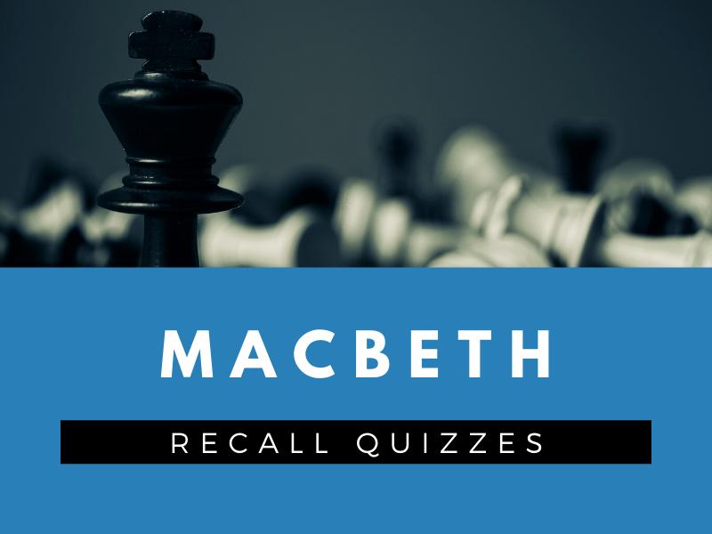 Macbeth - Knowledge Recall Quizzes