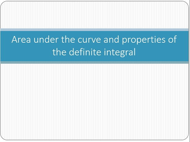 Area under the curve, Properties of definite integrals