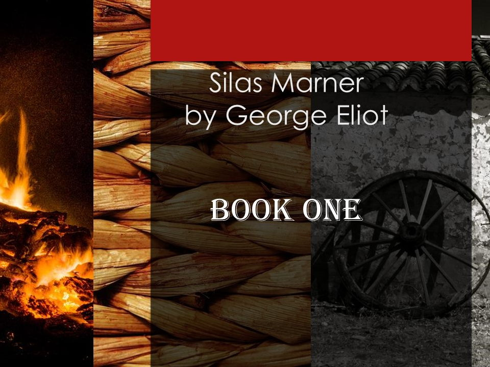 Silas Marner by George Eliot: Book One (Chapters 1 - 15)