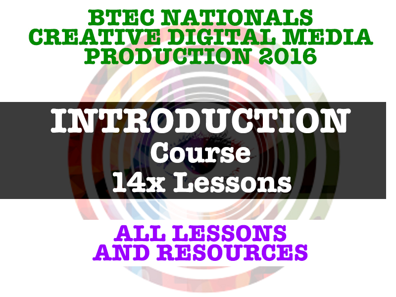 BTEC Nationals Creative Digital Media Production (2016) - INTRODUCTION COURSE - 14 LESSONS