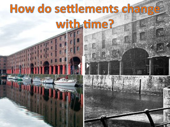 KS3 Settlements - How do settlements change with time?