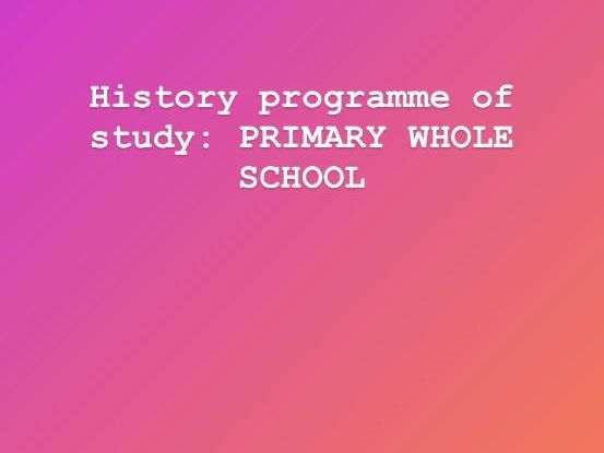 PRIMARY HISTORY WHOLE SCHOOL COVERAGE