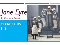 Jane Eyre Chapters 1 - 6