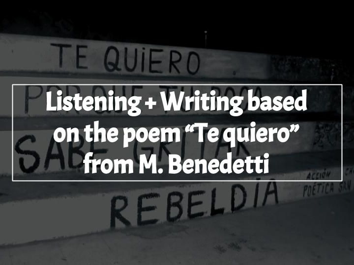 "Listening + Writing based on the poem ""Te quiero"" from M. Benedetti"
