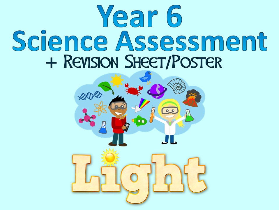 Year 6 Science Assessment: Light + Revision Sheet/Poster