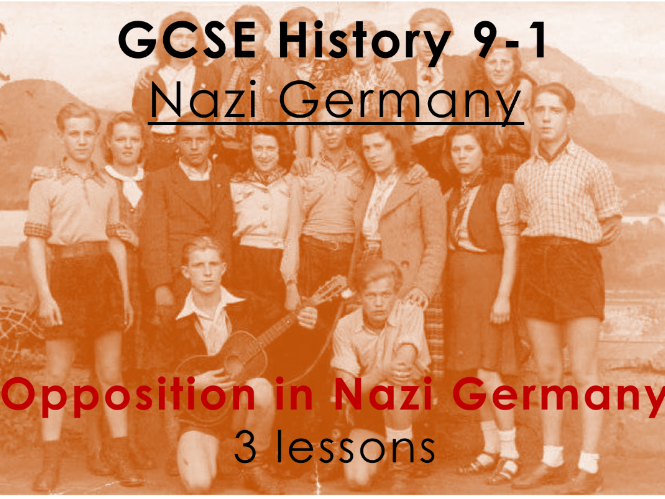 Nazi Germany - GCSE History 9-1 - Opposition in Nazi Germany (3 lessons)