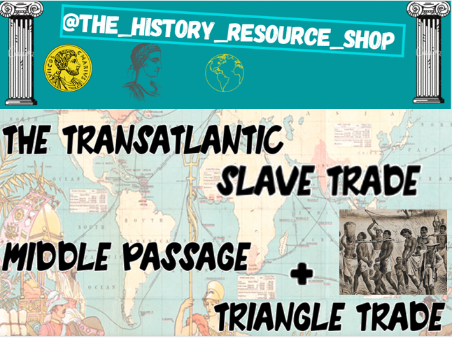 Transatlantic Slave trade- Middle passage and Triangle Trade.
