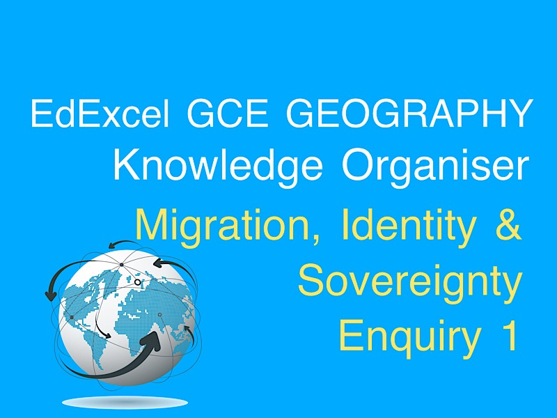 Migration, Identity & Sovereignty - Enquiry 1 Knowledge Organiser   GCE EdExcel Geography