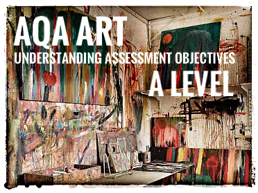 AQA ART 2018-19. A Level Art. Understanding Assessment Objectives