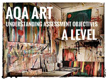 AQA ART 2018-19. A Level Art. Understanding Assessment Objectives