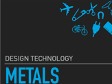 Design Technology  revision for Metals - Types, Joining and finishing methods