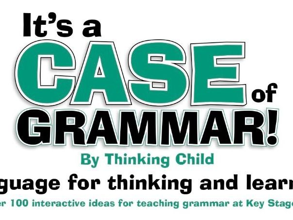 It's a Case of Grammar - Over 100 Ideas for Active Grammar Lessons - KS2