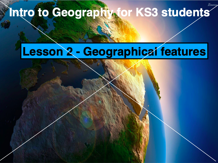 Introduction to Geography , Lesson 2- Geographical features