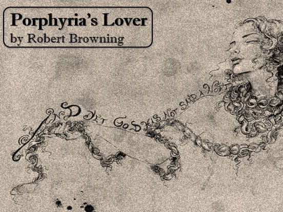 """porphyria's lover In the poem, a man strangles his lover – porphyria – with her hair """"and all her hair/in one long yellow string i wound/three times her little throat around,/and strangled her"""" porphyria's lover then talks of the corpse's blue eyes, golden hair, and describes the feeling of perfect happiness the murder gives him."""