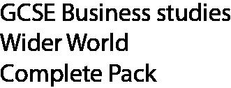 GCSE Business studies Wider World Complete Pack