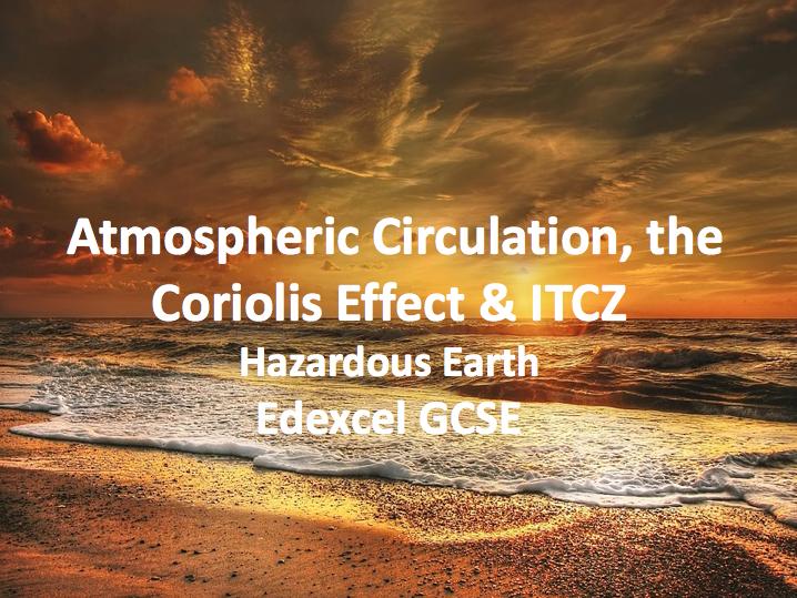 Atmospheric Circulation, the Coriolis Effect & ITCZ