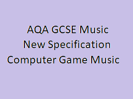 Computer Game Music AQA GCSE Music New Specification
