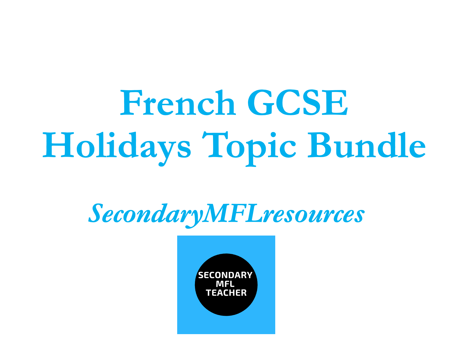 French GCSE Holidays Topic Bundle (10 resource packs)