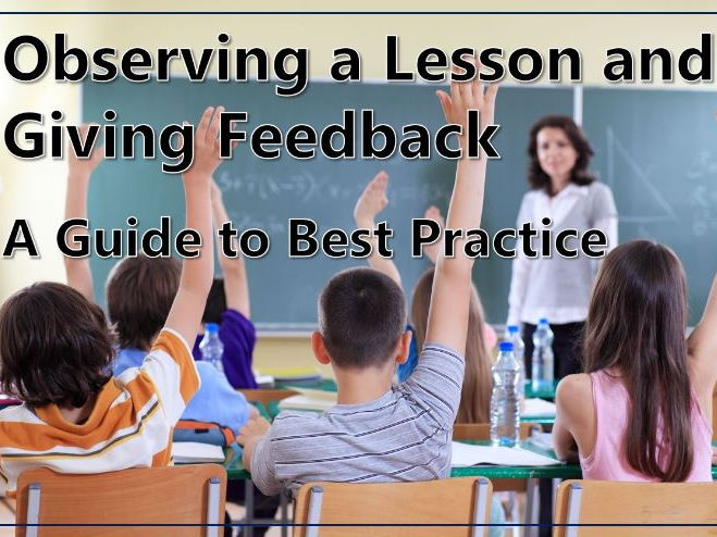 Observing a Lesson and Giving Feedback: A Guide to Best Practice