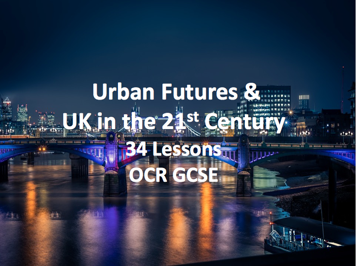 OCR GCSE - Urban Futures and UK in the 21st Century