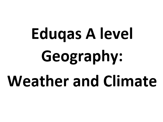 Eduqas A level Geography: Weather and Climate