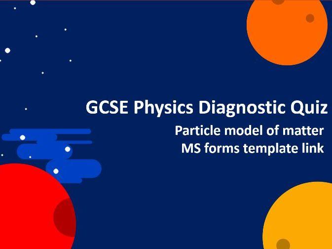 Physics Diagnostic Quiz - Particle model of matter