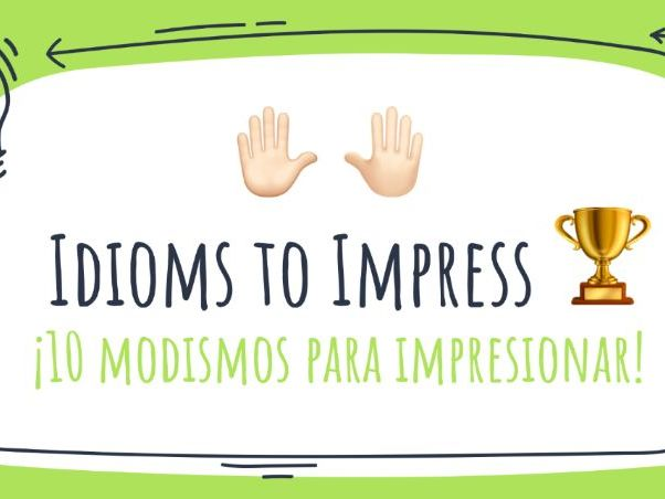 10 idioms to impress in Spanish *New 2020-21