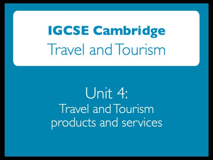IGCSE Cambridge: Travel and Tourism - Unit 4: Products and services