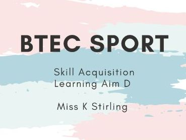 BTEC Level 3 Unit 23 Skill Acquisition Learning Aim D
