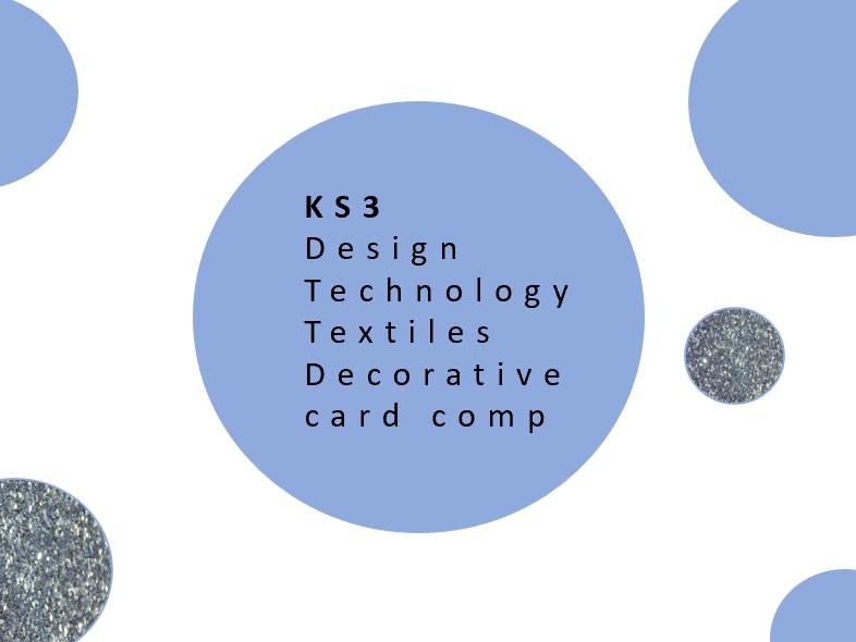 KS3 DT Textiles Decorative Card competition
