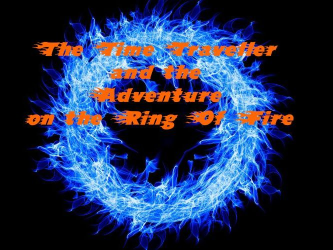 The Time Traveller and the adventure on the Ring of Fire