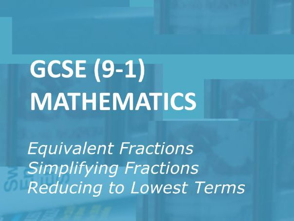 GCSE (9-1) Equivalent Fractions and Simplifying Fractions: Presentation and Worksheets