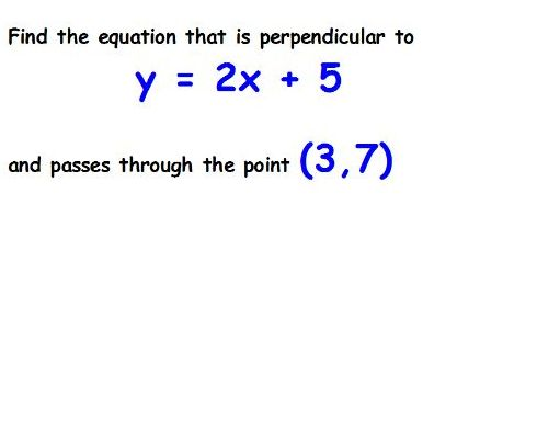 Full lesson to teach writing the equation of a line parallel and perpendicular to another