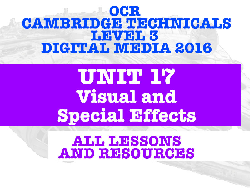 OCR CAMBRIDGE TECHNICALS IN DIGITAL MEDIA LEVEL 3 - UNIT 17 VISUAL AND SPECIAL EFFECTS