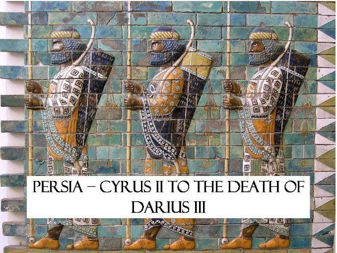 Persia - Cyrus II to the Death of Darius III