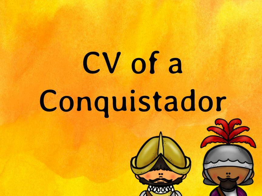 Make me a Conquistador - CV Persuasive Writing FREEBIE!