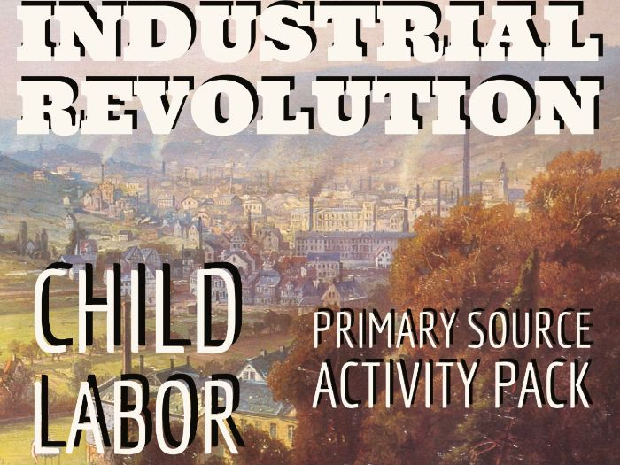 Industrial Revolution - Child Labor: Primary Source Activity Pack