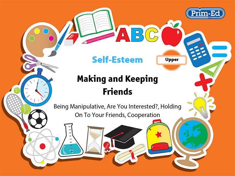 SELF-ESTEEM - MAKING AND KEEPING FRIENDS: UPPER UNIT (KS2, Age 10-12)