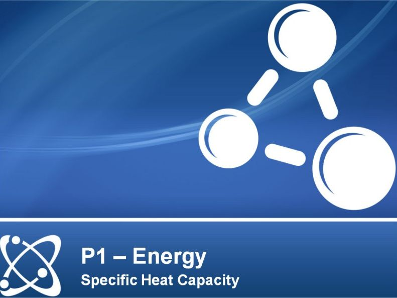 NEW AQA PHYSICS GCSE - ENERGY - Lesson 3 – Specific Heat Capacity