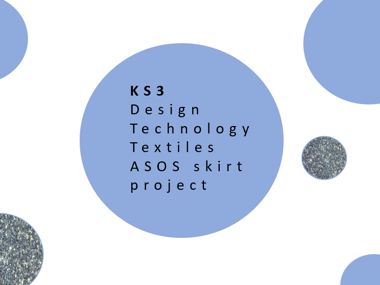 KS3 Design Technology Textiles SoW  - ASOS Skirt Project - Including guidance sheets
