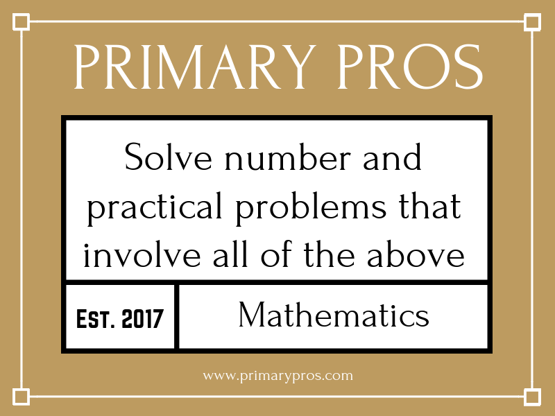 Solve number and practical problems that involve all of the above