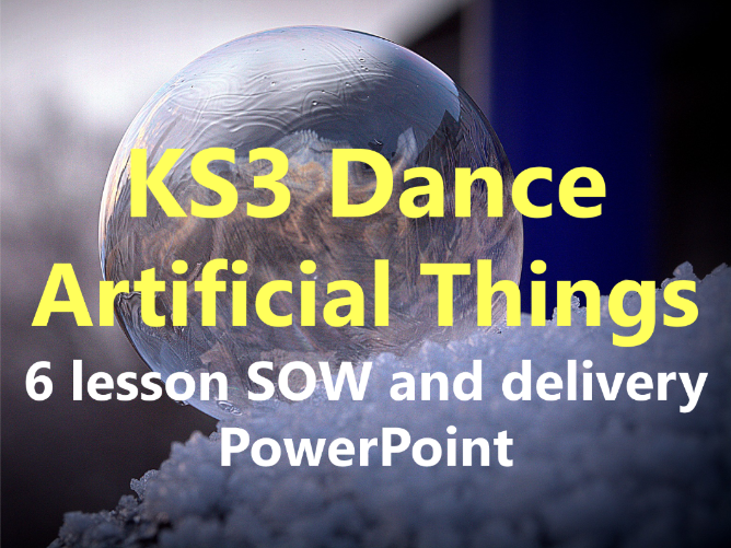 KS3 Dance 'Artificial Things' 6 lesson SOW and delivery PowerPoint