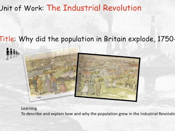 The Industrial Revolution.  L3 Why did the population in Britain explode, 1750-1900?