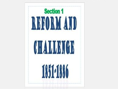 Challenge  and Transformation: Reform and  Challenge  1851-1886 Revision Guide/Booklet